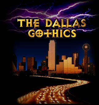 The Dallas Gothics - website of the Dallas Gothics Email List